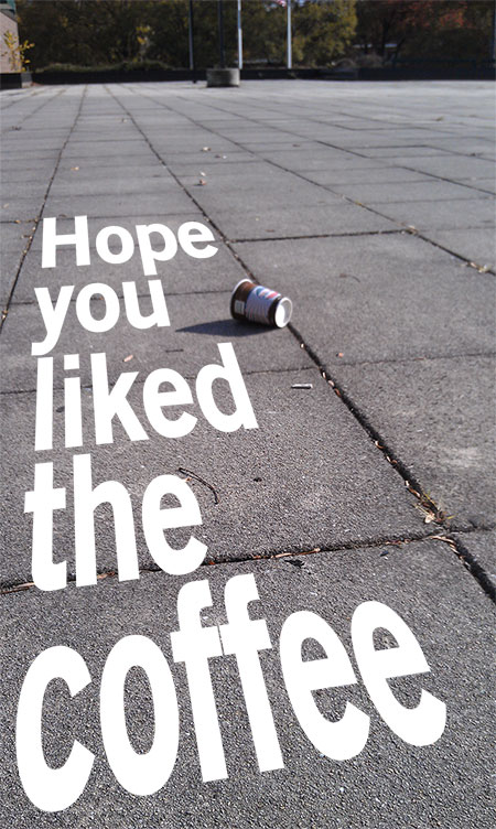 Photo: Hope you liked the coffee