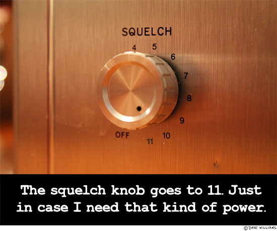 Squelch knob goes to 11