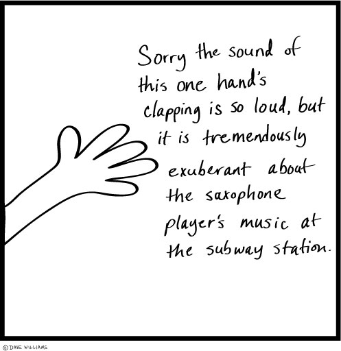"Cartoon: ""Sorry the sound of this one hand's clapping is so loud, it is tremendously exuberant about the saxophone player's music at the subway station"""