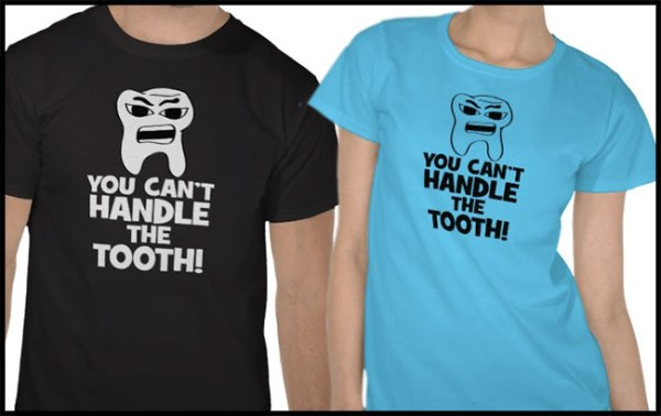 You Can't Handle the Tooth shirts