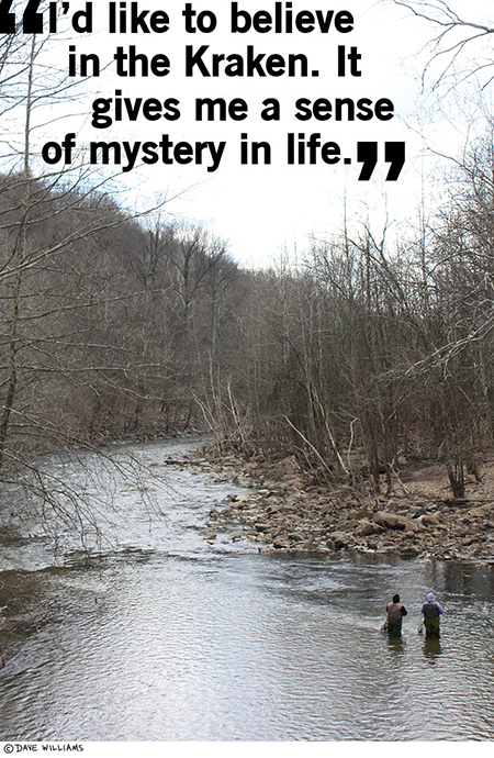 Photo of two guys fishing in a stream, with the caption: I'd like to believe in the Kraken. It gives me a sense of mystery in life.